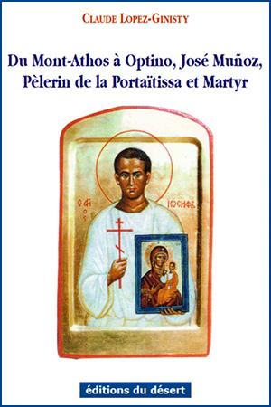 Du Mont-Athos à Optino, José Muñoz, Pèlerin de la Portaïtissa et Martyr (Claude Lopez-Ginisty)